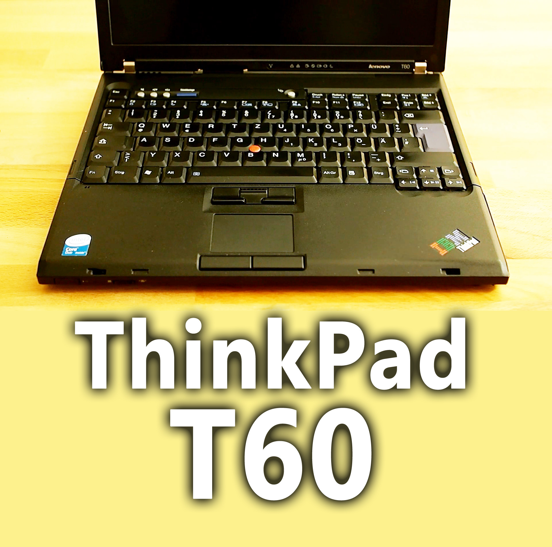 ThinkPad T60 – greatest work laptop? – PANORAMA CIRCLE